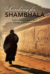 Searching for Shambhala: Exploring China's Remote West in the Footsteps of Early Western Explores